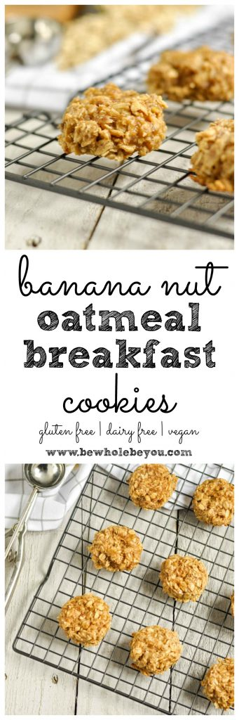 Banana Nut Oatmeal Breakfast Cookies. Be Whole. Be You.