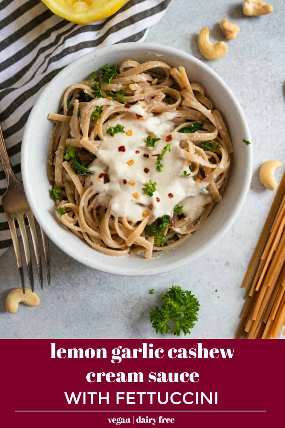 Lemon Garlic Cashew Cream Sauce with Fettuccini.