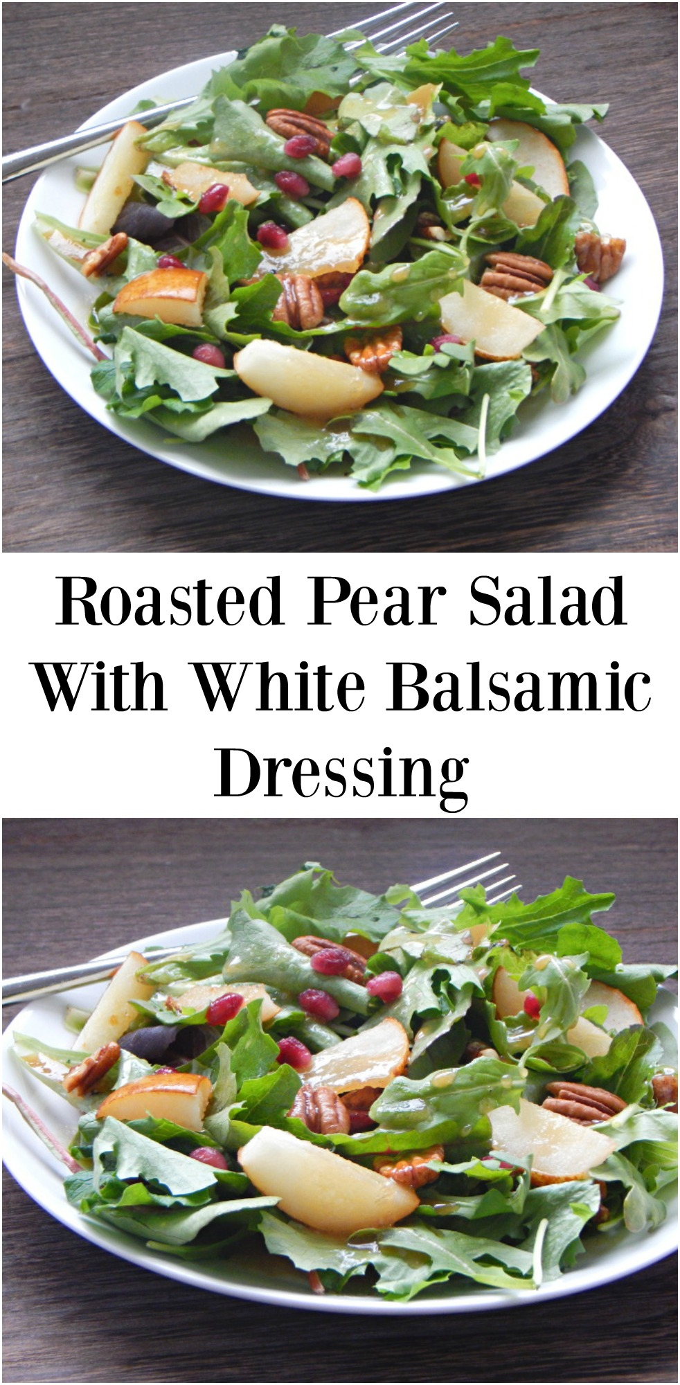 Roasted Pear Salad With White Balsamic Dressing
