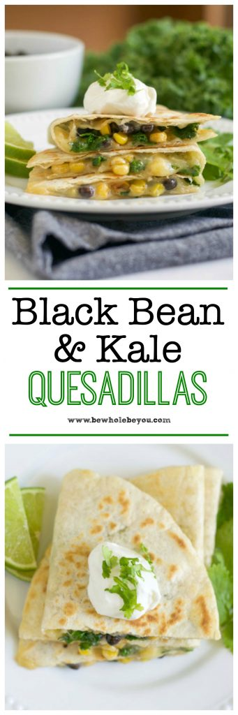 Black Bean & Kale Quesadillas. Be Whole. Be You. Dinner is served quick and easy. Cheesy goodness with some extra veggies. #quesadillas #dinner