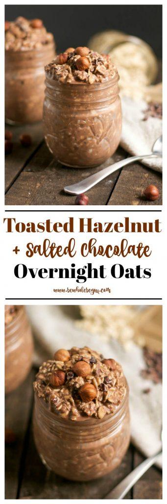 Toasted Hazelnut + Chocolate Overnight Oats. Be Whole. Be You. Gluten free, dairy free and vegan!