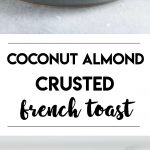 Coconut Almond Crusted French Toast. This French Toast is the ultimate brunch experience. Crispy edges crusted with shredded coconut and crushed almonds. #frenchtoast #coconut #almond #breakfast #coconutalmond #brunchrecipe